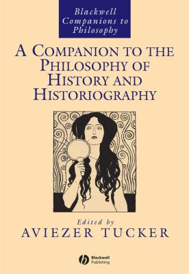 A Companion to the Philosophy of History and Historiography 9781405149082