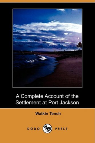 A Complete Account of the Settlement at Port Jackson (Dodo Press) 9781409904472