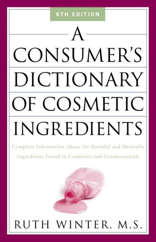 A Consumer's Dictionary of Cosmetic Ingredients: Complete Information about the Harmful and Desirable Ingredients in Cosmeticsand Cosmeceuticals 9781400052332