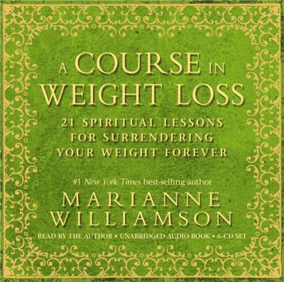 A Course in Weight Loss 6-CD: 21 Spiritual Lessons for Surrendering Your Weight Forever 9781401921545