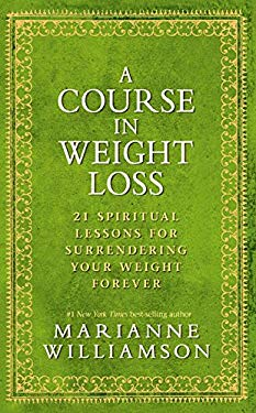 A Course in Weight Loss: 21 Spiritual Lessons for Surrendering Your Weight Forever 9781401921521