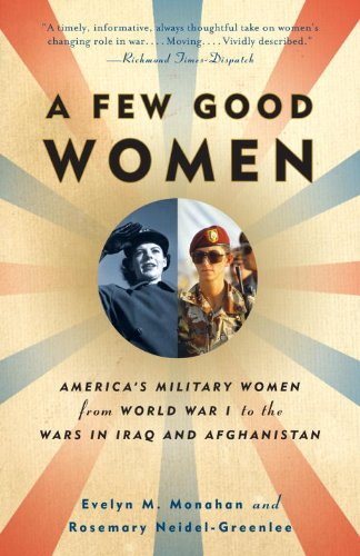 A Few Good Women: America's Military Women from World War I to the Wars in Iraq and Afghanistan 9781400095605