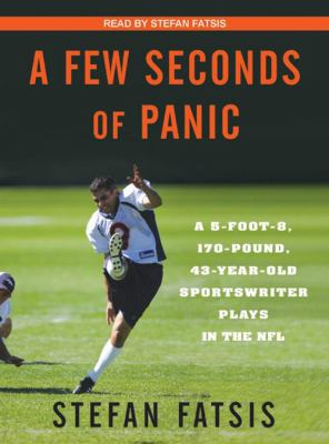 A Few Seconds of Panic: A 5-Foot-8, 170-Pound, 43-Year-Old Sportswriter Plays in the NFL 9781400157679