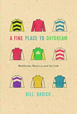 A Fine Place to Daydream: Racehorses, Romance, and the Irish 9781400042791