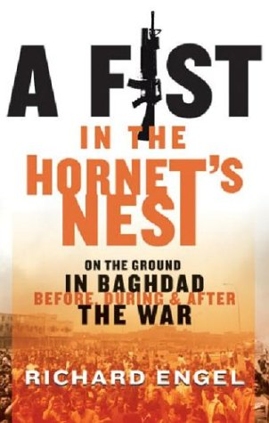 A Fist in the Hornet's Nest: On the Ground in Baghdad Before, During and After the War 9781401307622