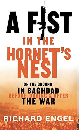A Fist in the Hornet's Nest: On the Ground in Baghdad Before, During, and After the War 9781401301156
