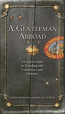 A Gentleman Abroad: A Concise Guide to Traveling with Confidence and Courtesy 9781401603113