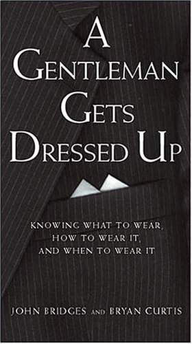 A Gentleman Gets Dressed Up: What to Wear, When to Wear It, How to Wear It 9781401601119