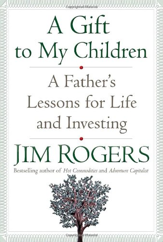 A Gift to My Children: A Father's Lessons for Life and Investing 9781400067541