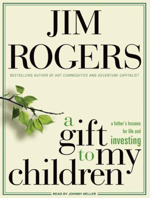 A Gift to My Children: A Father's Lessons for Life and Investing 9781400161508