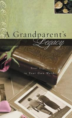 A Grandparent's Legacy: Your Life Story in Your Own Words 9781404113312