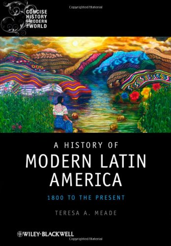 A History of Modern Latin America: 1800 to the Present 9781405120500