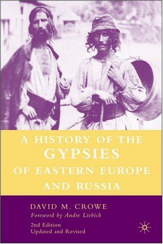 A History of the Gypsies of Eastern Europe and Russia, 2nd Edition David M. Crowe and Andre Liebich