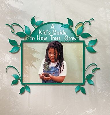 A Kid's Guide to How Trees Grow 9781404255852