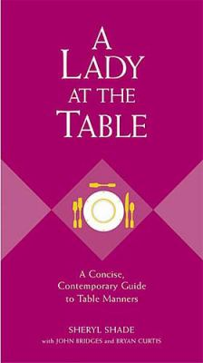 A Lady at the Table: A Concise, Contemporary Guide to Table Manners 9781401601775