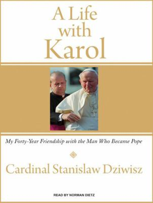 A Life with Karol: My Forty-Year Friendship with the Man Who Became Pope 9781400156191