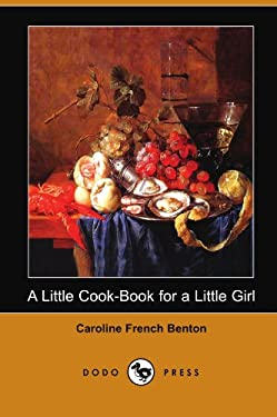 A Little Cook-Book for a Little Girl (Dodo Press) 9781406552546