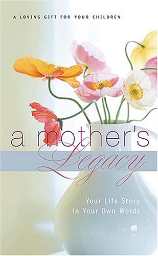 A Mother's Legacy: Your Life Story in Your Own Words 9781404113336