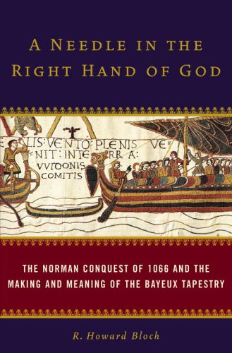 A Needle in the Right Hand of God: The Norman Conquest of 1066 and the Making and Meaning of the Bayeux Tapestry 9781400065493