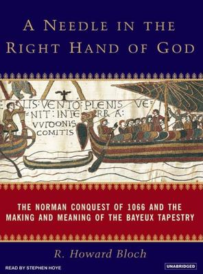 A Needle in the Right Hand of God: The Norman Conquest of 1066 and the Making and Meaning of the Bayeux Tapestry 9781400103713