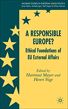 A Responsible Europe?: Ethical Foundations of EU External Affairs 9781403988164
