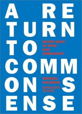 A Return to Common Sense: Seven Bold Ways to Revitalize Democracy 9781402213656