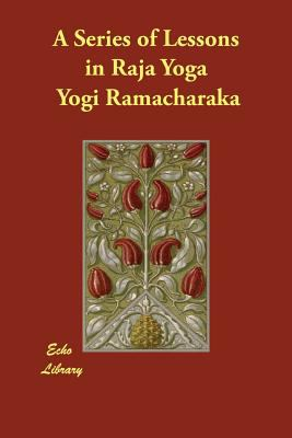 A Series of Lessons in Raja Yoga 9781406837353