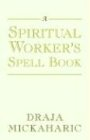 A Spiritual Worker's Spell Book 9781401084394