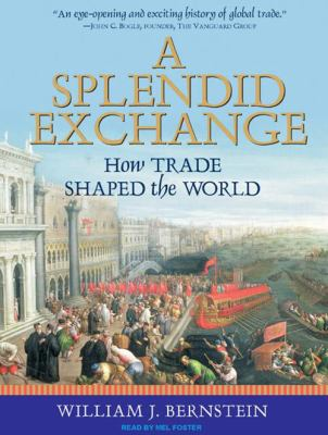 A Splendid Exchange: How Trade Shaped the World 9781400106691
