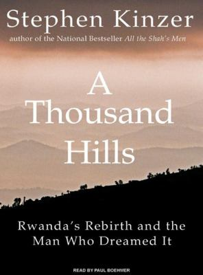 A Thousand Hills: Rwanda's Rebirth and the Man Who Dreamed It 9781400157815