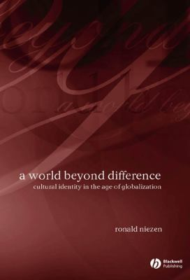 A World Beyond Difference: Cultural Identity in the Age of Globalization 9781405126908