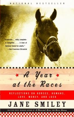 A Year at the Races: Reflections on Horses, Humans, Love, Money, and Luck 9781400033171