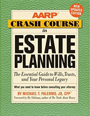 AARP Crash Course in Estate Planning: The Essential Guide to Wills, Trusts, and Your Personal Legacy 9781402758607