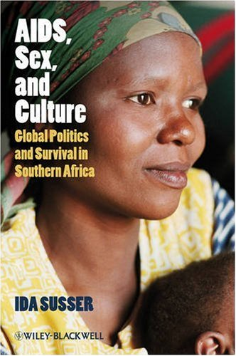 AIDS, Sex, and Culture: Global Politics and Survival in Southern Africa 9781405155878