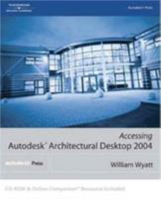 Accessing Autodesk Architectural Desktop 2004 [With CDROM] 9781401850159