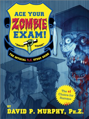 Ace Your Zombie Exam!: The Official Ph.Z. Study Guide 9781402261152