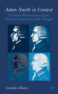 Adam Smith in Context: A Critical Reassesment of Some Central Components of His Thought 9781403912565