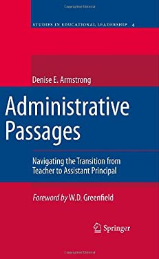 Administrative Passages: Navigating the Transition from Teacher to Assistant Principal 9781402052682