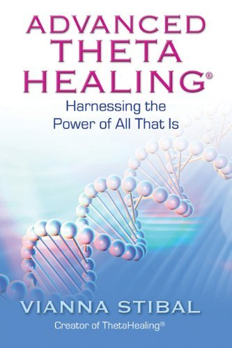 Advanced ThetaHealing: Harnessing the Power of All That Is 9781401934965