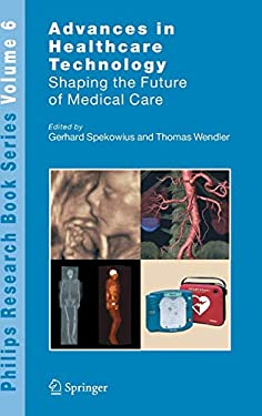 Advances in Healthcare Technology: Shaping the Future of Medical Care 9781402043833