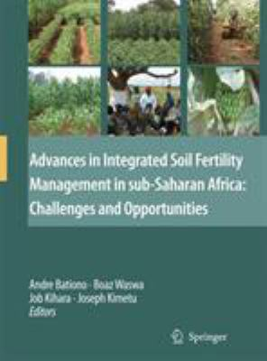 Advances in Integrated Soil Fertility Management in Sub-Saharan Africa: Challenges and Opportunities 9781402057595