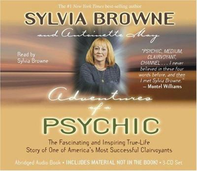 Adventures of a Psychic: The Fascinating and Inspiring True-Life Story of One of America's Most Successful Clairvoyants 9781401904388