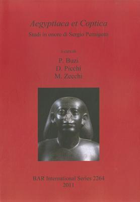 Aegyptiaca Et Coptica: Studi In Onore Di Sergio Pernigotti 9781407308357