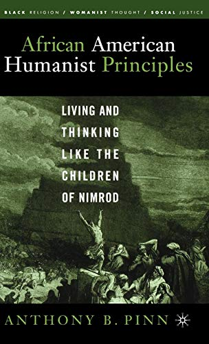 African American Humanist Principles: Living and Thinking Like the Children of Nimrod 9781403966247