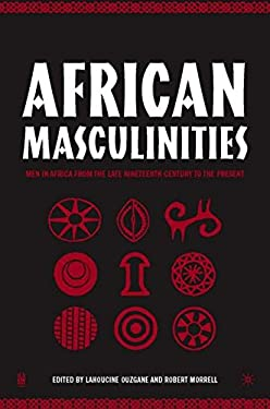 African Masculinities: Men in Africa from the Late Nineteenth Century to the Present 9781403965875
