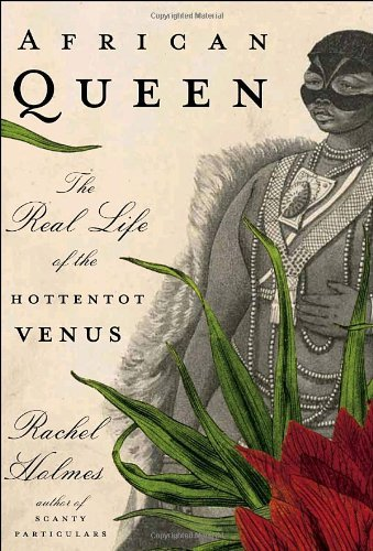 African Queen: The Real Life of the Hottentot Venus 9781400061365
