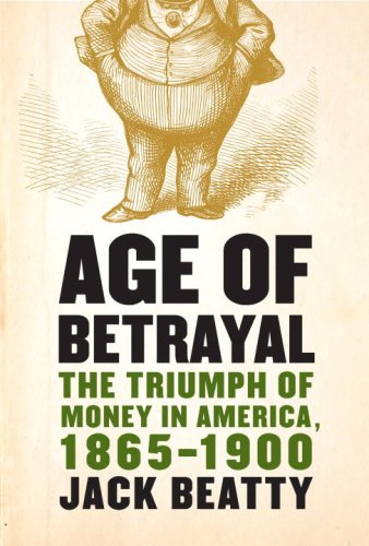 Age of Betrayal: The Triumph of Money in America, 1865-1900 9781400040285