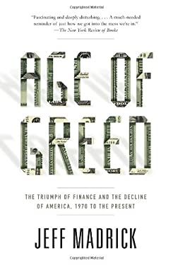 Age of Greed: The Triumph of Finance and the Decline of America, 1970 to the Present 9781400075669