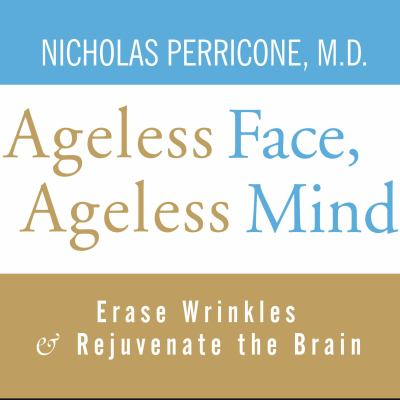 Ageless Face, Ageless Mind: Erase Wrinkles & Rejuvenate the Brain 9781400155798