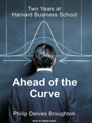 Ahead of the Curve: Two Years at Harvard Business School 9781400137138